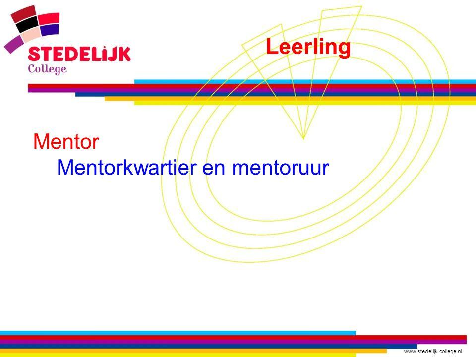 www.stedelijk-college.nl Mentor Mentorkwartier en mentoruur Leerling