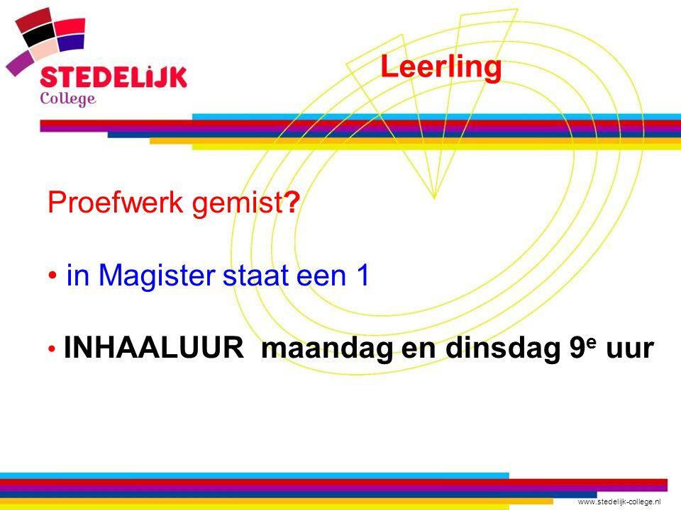www.stedelijk-college.nl Proefwerk gemist.