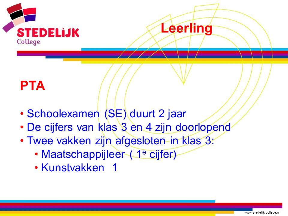 www.stedelijk-college.nl PTA Schoolexamen (SE) duurt 2 jaar De cijfers van klas 3 en 4 zijn doorlopend Twee vakken zijn afgesloten in klas 3: Maatschappijleer ( 1 e cijfer) Kunstvakken 1 Leerling