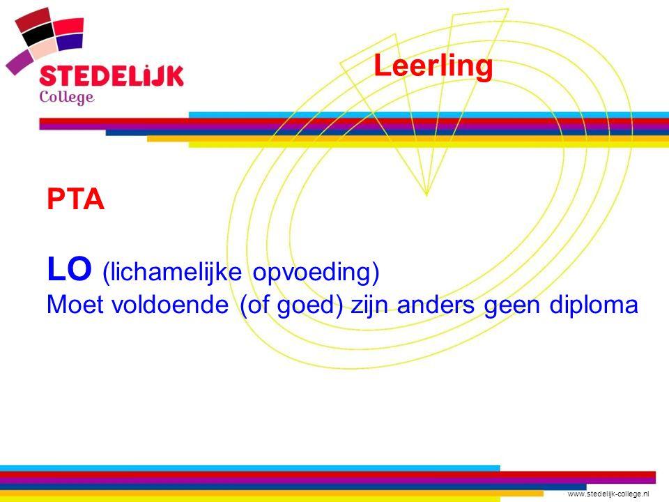 www.stedelijk-college.nl PTA LO (lichamelijke opvoeding) Moet voldoende (of goed) zijn anders geen diploma Leerling