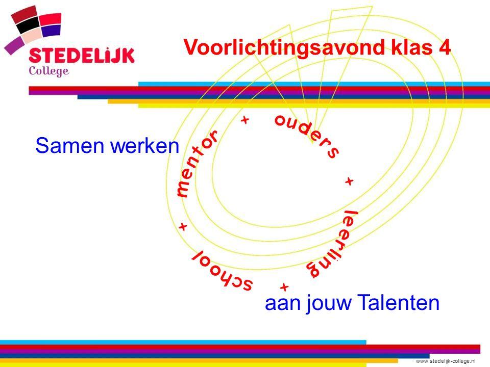 www.stedelijk-college.nl Samen werken aan jouw Talenten Voorlichtingsavond klas 4