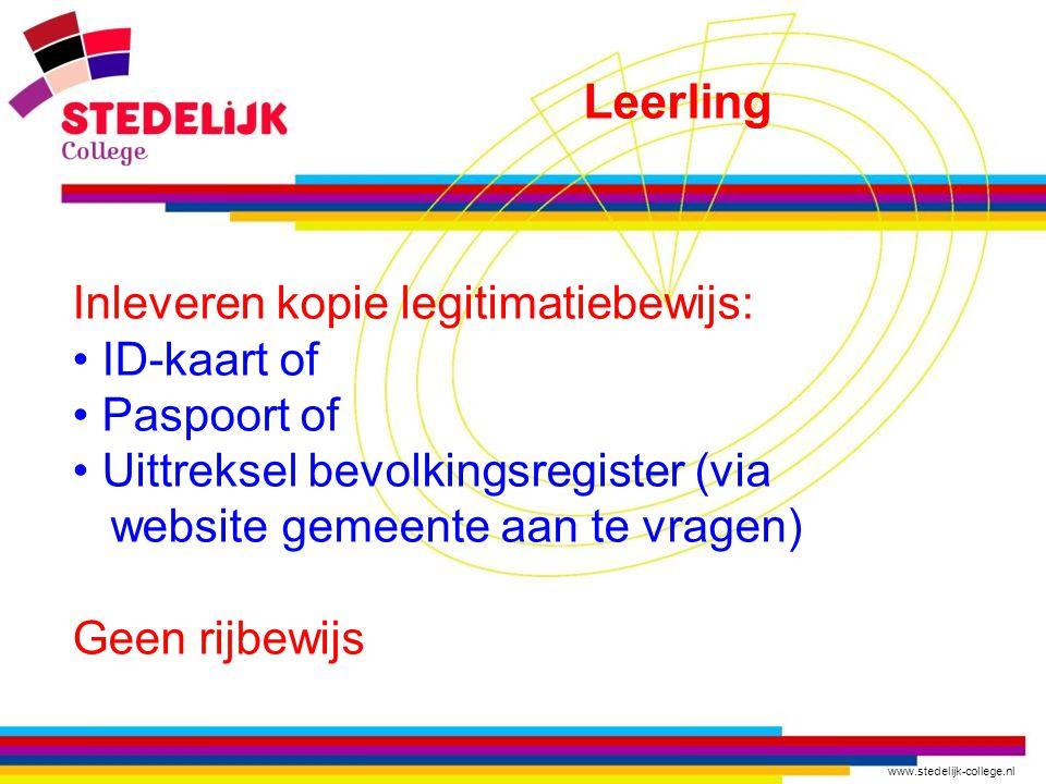 www.stedelijk-college.nl Leerling Inleveren kopie legitimatiebewijs: ID-kaart of Paspoort of Uittreksel bevolkingsregister (via website gemeente aan te vragen) Geen rijbewijs