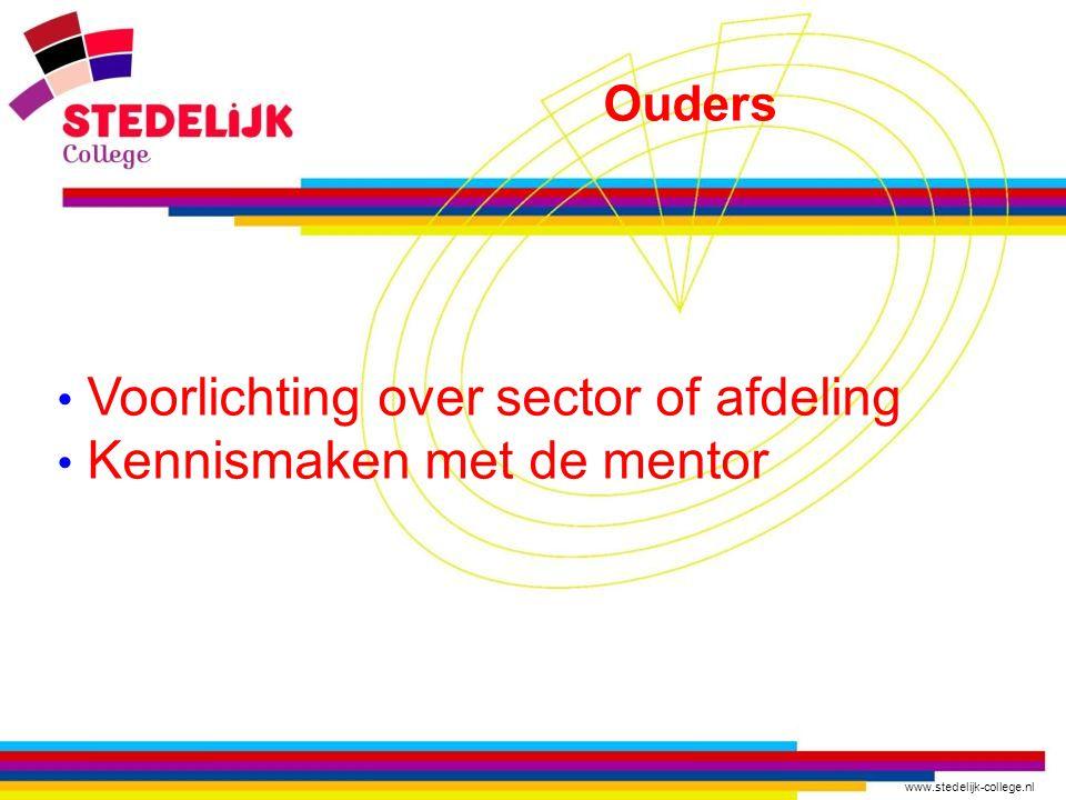 www.stedelijk-college.nl Ouders Voorlichting over sector of afdeling Kennismaken met de mentor