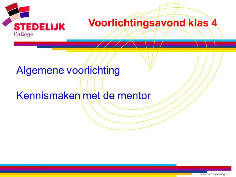 www.stedelijk-college.nl Algemene voorlichting Kennismaken met de mentor Voorlichtingsavond klas 4