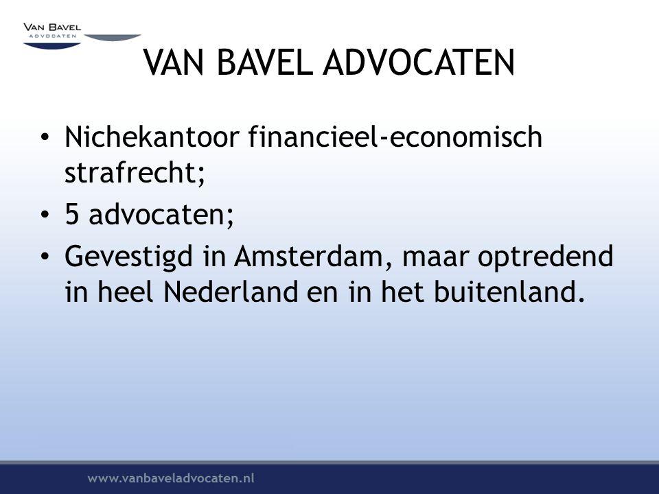 VAN BAVEL ADVOCATEN Nichekantoor financieel-economisch strafrecht; 5 advocaten; Gevestigd in Amsterdam, maar optredend in heel Nederland en in het buitenland.