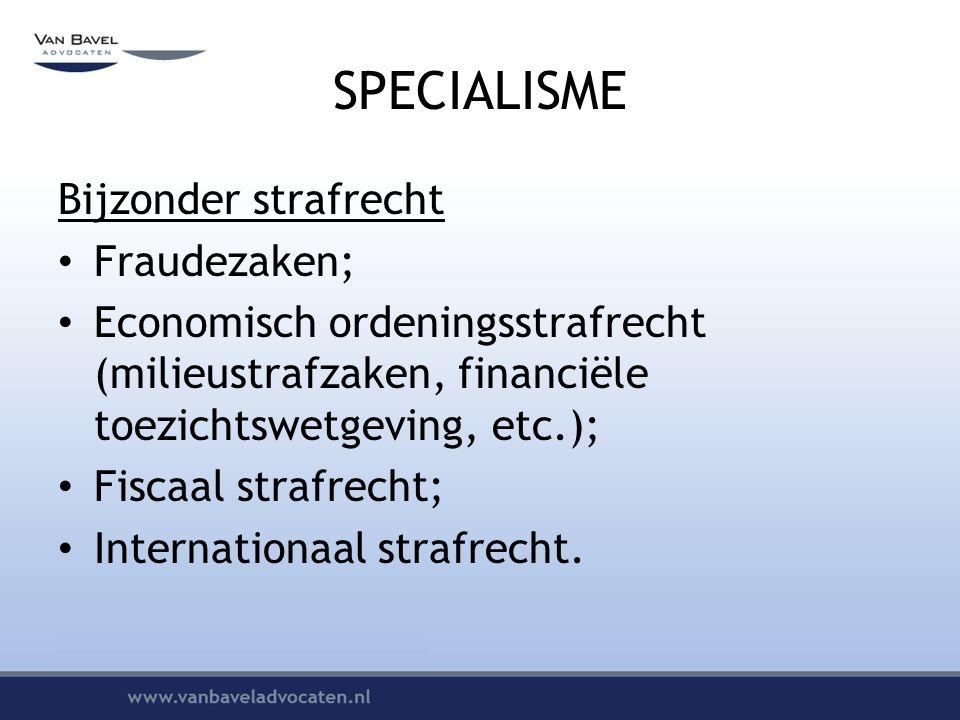 SPECIALISME Bijzonder strafrecht Fraudezaken; Economisch ordeningsstrafrecht (milieustrafzaken, financiële toezichtswetgeving, etc.); Fiscaal strafrecht; Internationaal strafrecht.