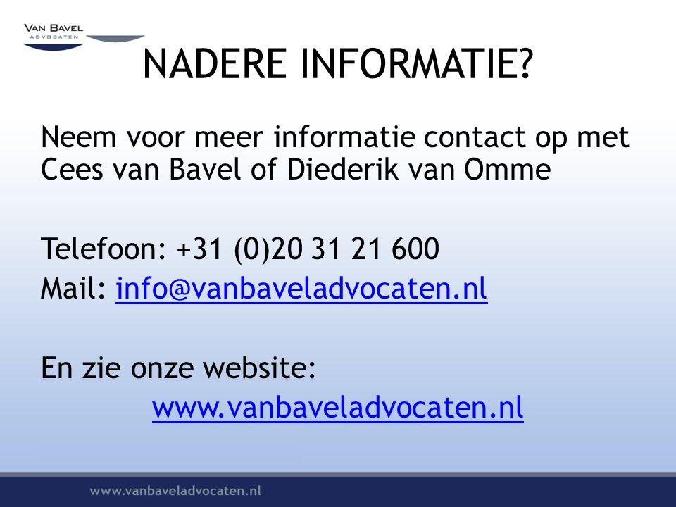 NADERE INFORMATIE? Neem voor meer informatie contact op met Cees van Bavel of Diederik van Omme Telefoon: +31 (0)20 31 21 600 Mail: info@vanbaveladvoc