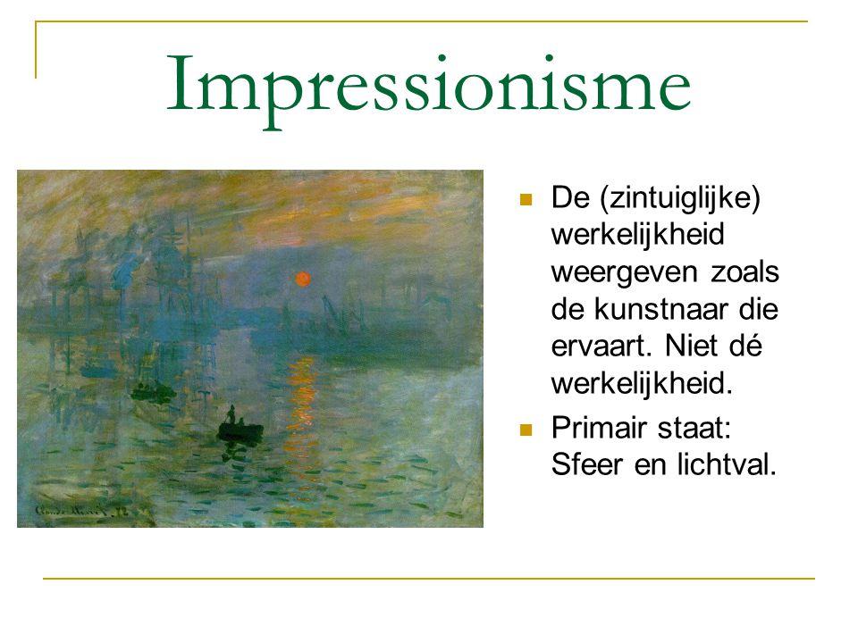 Impressionisme De (zintuiglijke) werkelijkheid weergeven zoals de kunstnaar die ervaart. Niet dé werkelijkheid. Primair staat: Sfeer en lichtval.