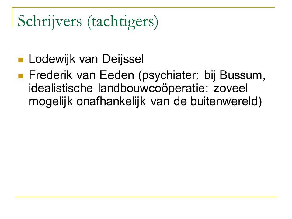 Schrijvers (tachtigers) Lodewijk van Deijssel Frederik van Eeden (psychiater: bij Bussum, idealistische landbouwcoöperatie: zoveel mogelijk onafhankel