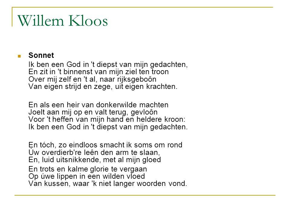 Willem Kloos Sonnet Ik ben een God in 't diepst van mijn gedachten, En zit in 't binnenst van mijn ziel ten troon Over mij zelf en 't al, naar rijksge