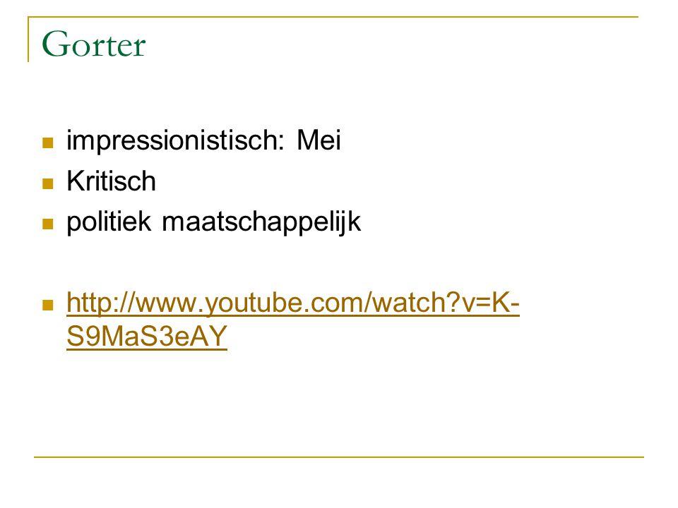 Gorter impressionistisch: Mei Kritisch politiek maatschappelijk http://www.youtube.com/watch?v=K- S9MaS3eAY http://www.youtube.com/watch?v=K- S9MaS3eA