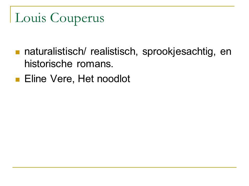 Louis Couperus naturalistisch/ realistisch, sprookjesachtig, en historische romans. Eline Vere, Het noodlot