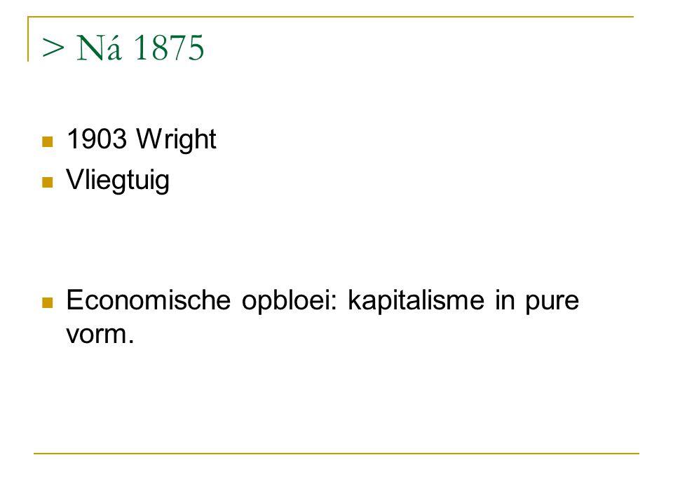 > Ná 1875 1903 Wright Vliegtuig Economische opbloei: kapitalisme in pure vorm.