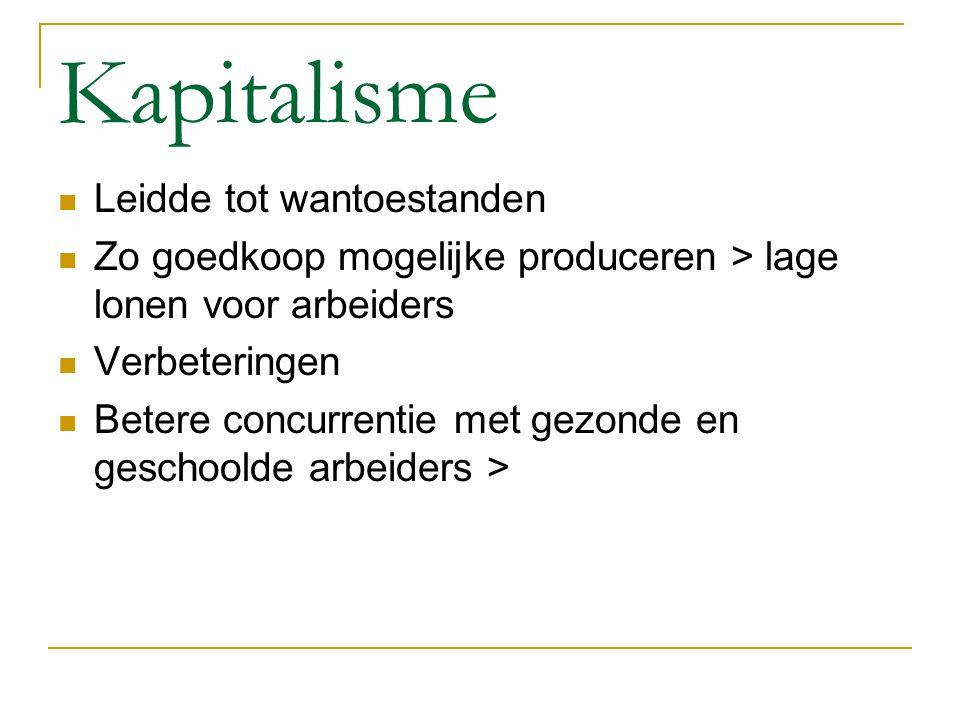 Kapitalisme Leidde tot wantoestanden Zo goedkoop mogelijke produceren > lage lonen voor arbeiders Verbeteringen Betere concurrentie met gezonde en ges