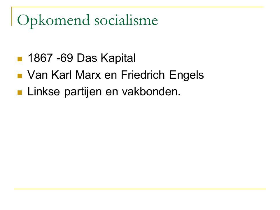 Opkomend socialisme 1867 -69 Das Kapital Van Karl Marx en Friedrich Engels Linkse partijen en vakbonden.