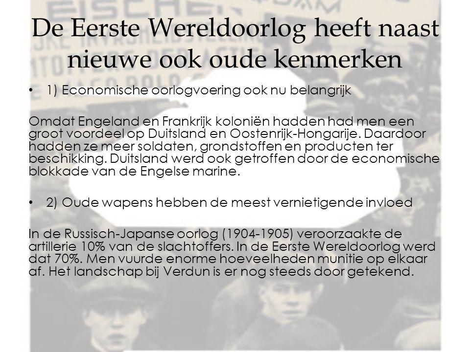 De Eerste Wereldoorlog heeft naast nieuwe ook oude kenmerken 1) Economische oorlogvoering ook nu belangrijk Omdat Engeland en Frankrijk koloniën hadden had men een groot voordeel op Duitsland en Oostenrijk-Hongarije.