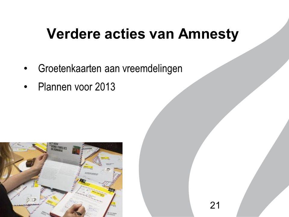 Verdere acties van Amnesty Groetenkaarten aan vreemdelingen Plannen voor 2013 21
