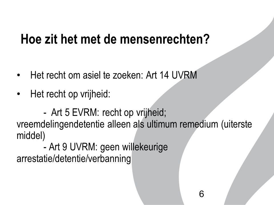 Hoe zit het met de mensenrechten? Het recht om asiel te zoeken: Art 14 UVRM Het recht op vrijheid: - Art 5 EVRM: recht op vrijheid; vreemdelingendeten
