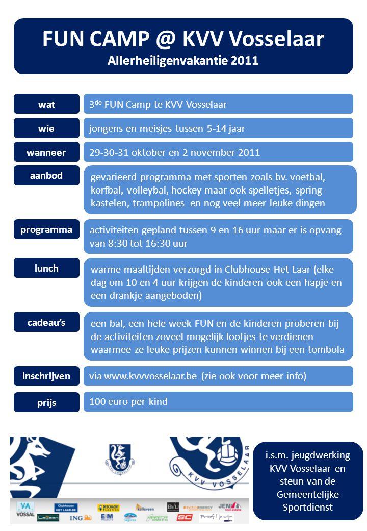 FUN CAMP @ KVV Vosselaar Allerheiligenvakantie 2011 wat3 de FUN Camp te KVV Vosselaar wiejongens en meisjes tussen 5-14 jaar wanneer29-30-31 oktober en 2 november 2011 aanbod gevarieerd programma met sporten zoals bv.