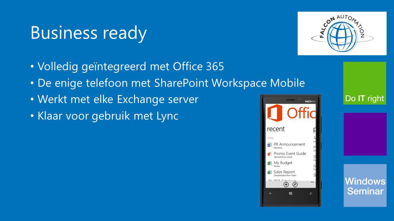 Business ready Volledig geïntegreerd met Office 365 De enige telefoon met SharePoint Workspace Mobile Werkt met elke Exchange server Klaar voor gebrui