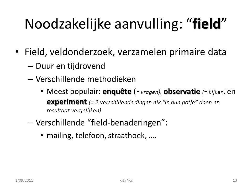 """field Noodzakelijke aanvulling: """"field"""" Field, veldonderzoek, verzamelen primaire data – Duur en tijdrovend – Verschillende methodieken enquêteobserva"""