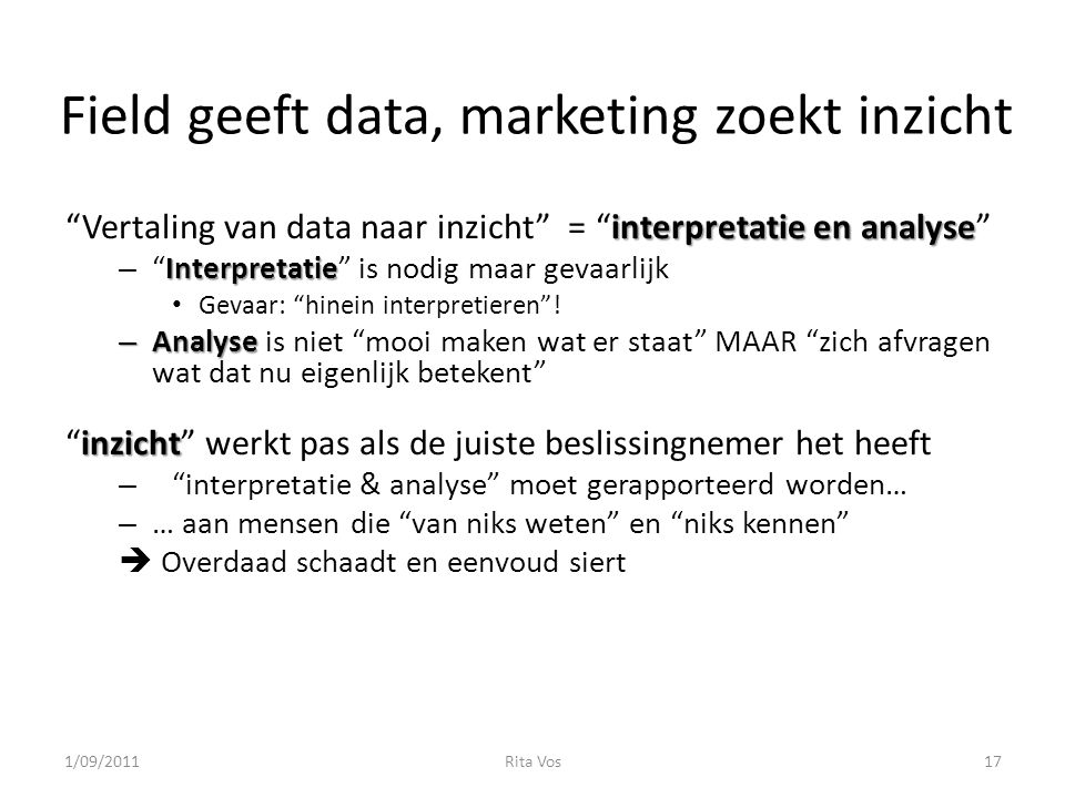 "Field geeft data, marketing zoekt inzicht interpretatie en analyse ""Vertaling van data naar inzicht"" = ""interpretatie en analyse"" Interpretatie – ""Int"