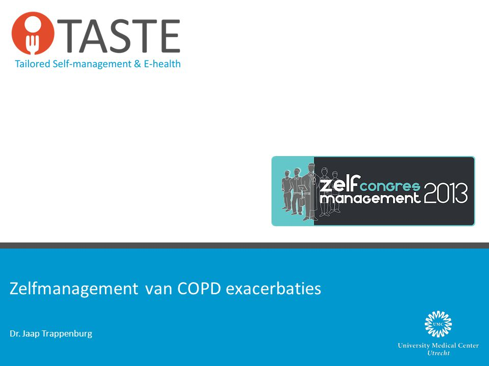 Zelfmanagement van COPD exacerbaties Dr. Jaap Trappenburg