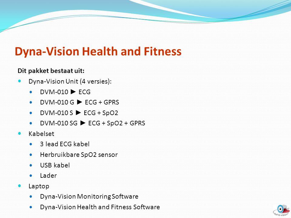 Dyna-Vision Health and Fitness Dit pakket bestaat uit: Dyna-Vision Unit (4 versies): DVM-010 ► ECG DVM-010 G ► ECG + GPRS DVM-010 S ► ECG + SpO2 DVM-0