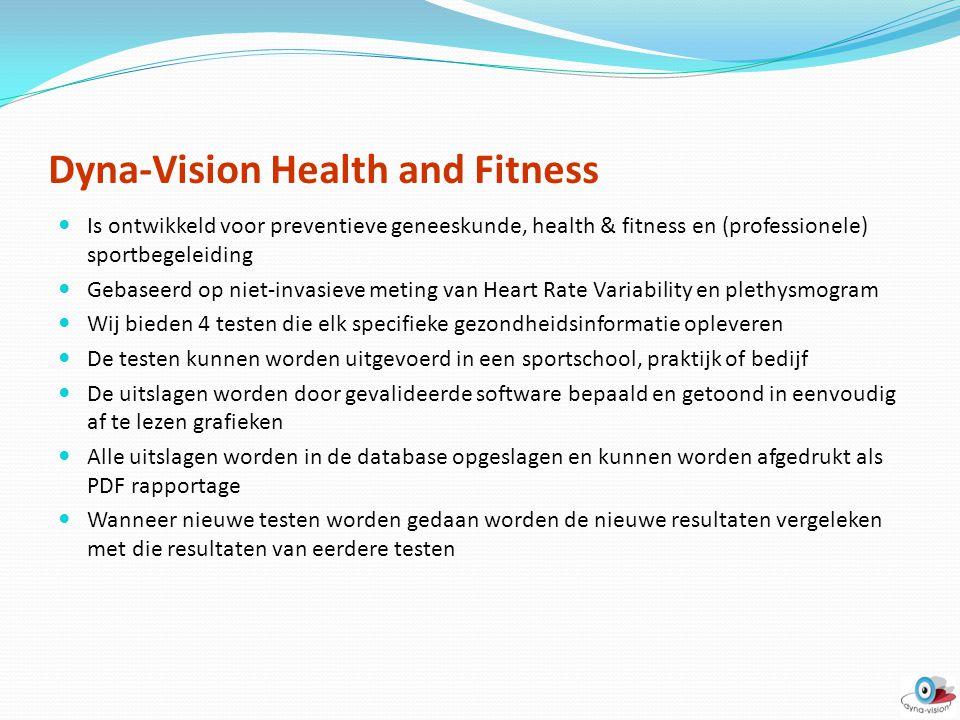 Dyna-Vision Health and Fitness Is ontwikkeld voor preventieve geneeskunde, health & fitness en (professionele) sportbegeleiding Gebaseerd op niet-inva