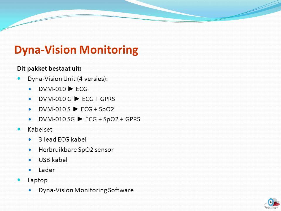 Dyna-Vision Monitoring Dit pakket bestaat uit: Dyna-Vision Unit (4 versies): DVM-010 ► ECG DVM-010 G ► ECG + GPRS DVM-010 S ► ECG + SpO2 DVM-010 SG ►