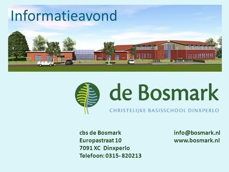 cbs de Bosmark info@bosmark.nl Europastraat 10 www.bosmark.nl 7091 XC Dinxperlo Telefoon: 0315- 820213 Informatieavond