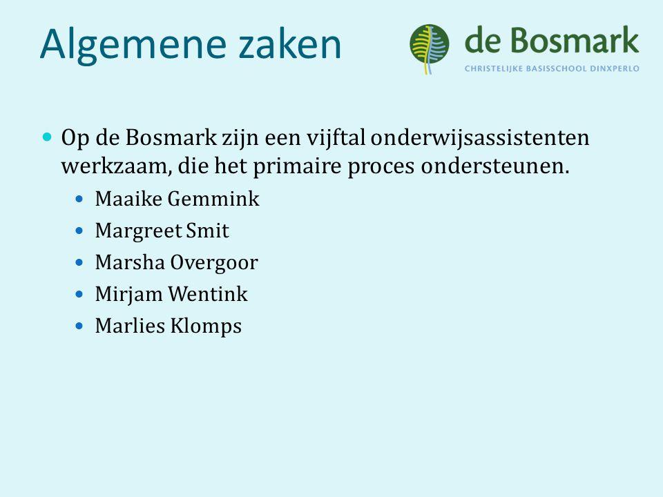 Algemene zaken Op de Bosmark zijn een vijftal onderwijsassistenten werkzaam, die het primaire proces ondersteunen. Maaike Gemmink Margreet Smit Marsha