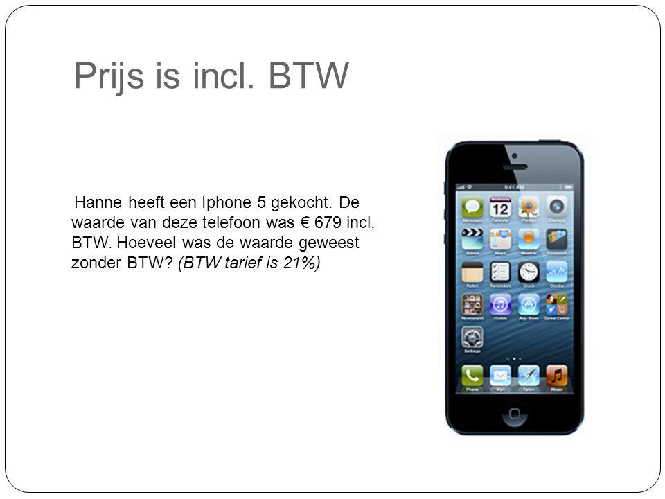 Prijs is incl. BTW Hanne heeft een Iphone 5 gekocht.