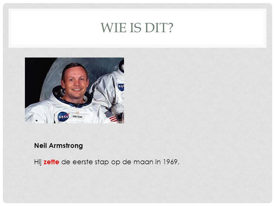 WIE IS DIT? Neil Armstrong Hij zette de eerste stap op de maan in 1969.