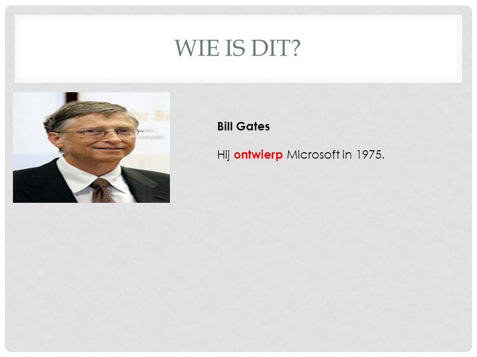 WIE IS DIT? Bill Gates Hij ontwierp Microsoft in 1975.