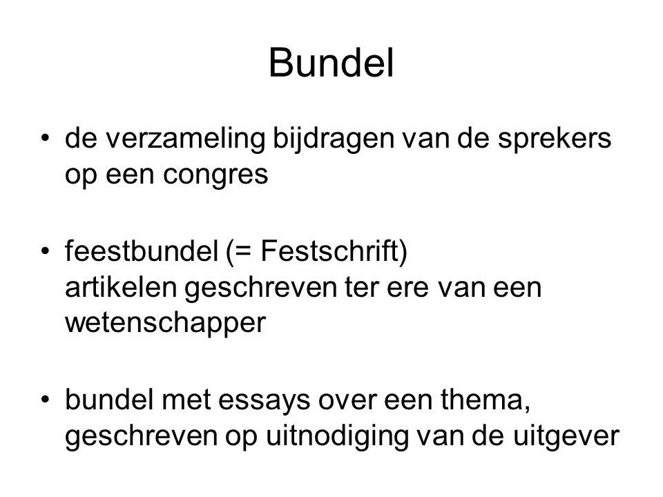 Bundel de verzameling bijdragen van de sprekers op een congres feestbundel (= Festschrift) artikelen geschreven ter ere van een wetenschapper bundel m