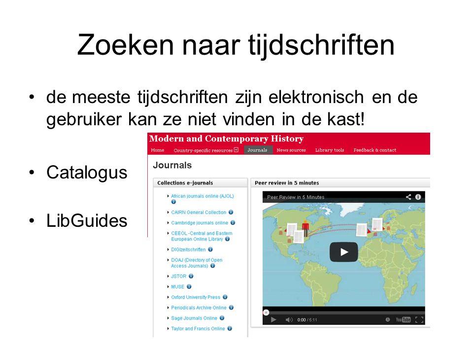Zoeken naar tijdschriften de meeste tijdschriften zijn elektronisch en de gebruiker kan ze niet vinden in de kast! Catalogus LibGuides