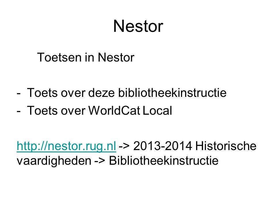 Nestor Toetsen in Nestor -Toets over deze bibliotheekinstructie -Toets over WorldCat Local http://nestor.rug.nlhttp://nestor.rug.nl -> 2013-2014 Histo