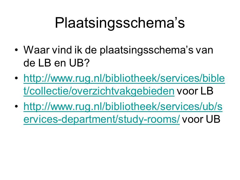 Plaatsingsschema's Waar vind ik de plaatsingsschema's van de LB en UB? http://www.rug.nl/bibliotheek/services/bible t/collectie/overzichtvakgebieden v