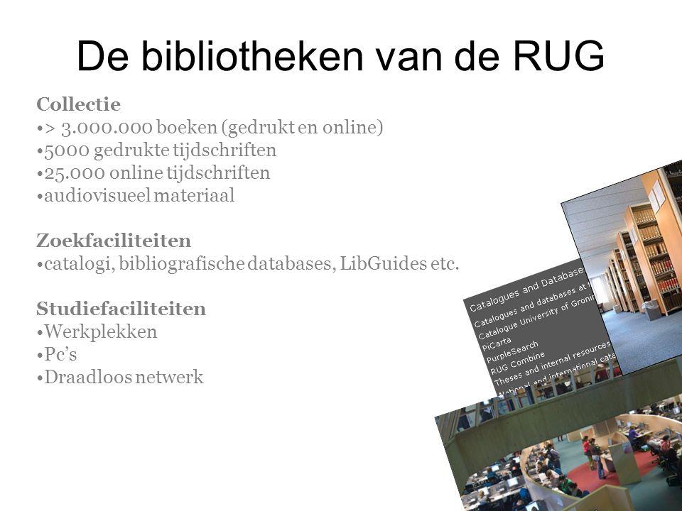 De bibliotheken van de RUG Collectie > 3.000.000 boeken (gedrukt en online) 5000 gedrukte tijdschriften 25.000 online tijdschriften audiovisueel mater