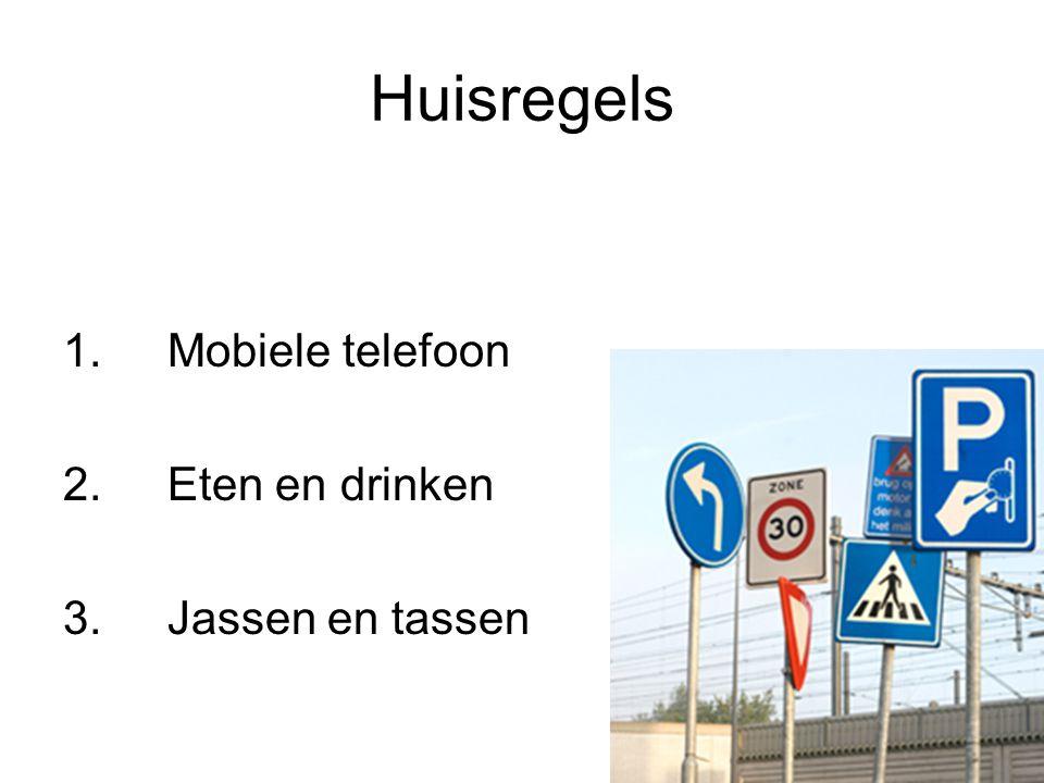 Huisregels 1.Mobiele telefoon 2. Eten en drinken 3. Jassen en tassen