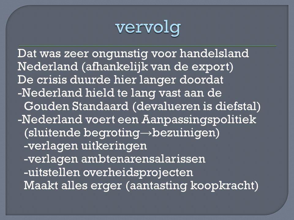 Dat was zeer ongunstig voor handelsland Nederland (afhankelijk van de export) De crisis duurde hier langer doordat -Nederland hield te lang vast aan d
