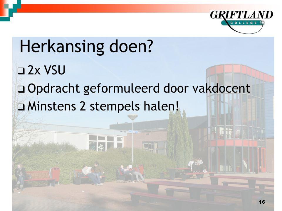 Herkansing doen?  2x VSU  Opdracht geformuleerd door vakdocent  Minstens 2 stempels halen! 16