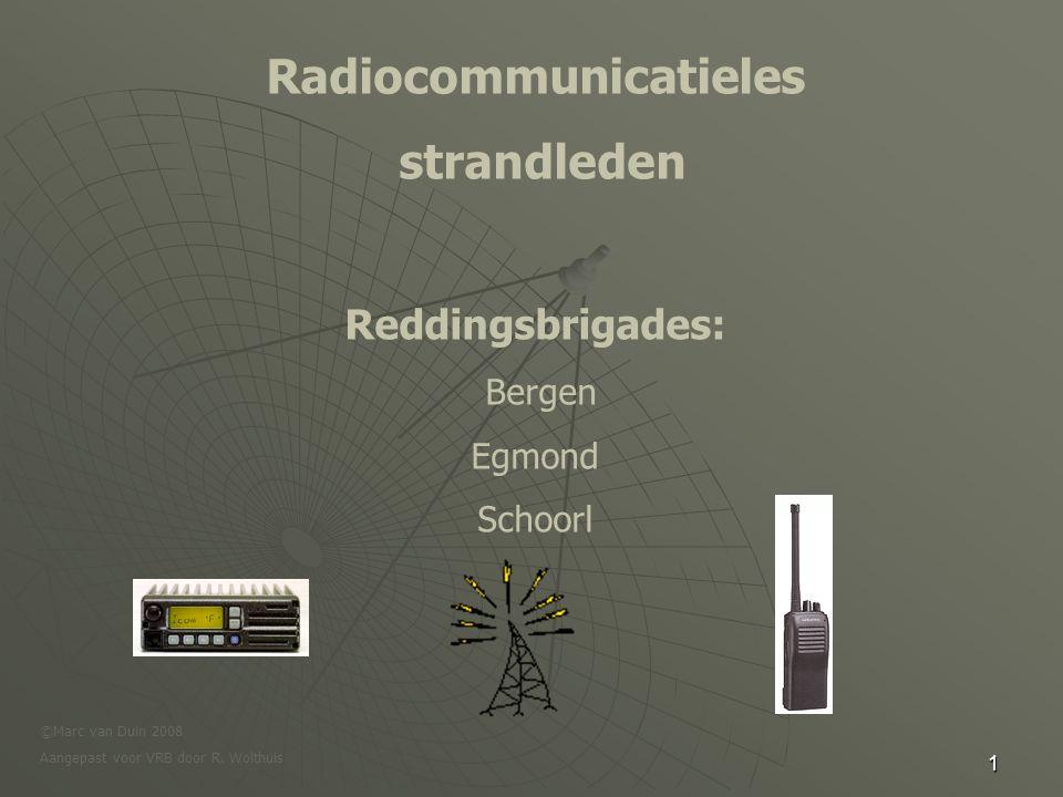 1 Radiocommunicatieles strandleden Reddingsbrigades: Bergen Egmond Schoorl ©Marc van Duin 2008 Aangepast voor VRB door R.