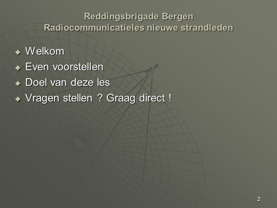 2 Reddingsbrigade Bergen Radiocommunicatieles nieuwe strandleden  Welkom  Even voorstellen  Doel van deze les  Vragen stellen ? Graag direct !