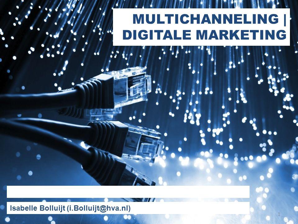 MULTICHANNELING | DIGITALE MARKETING Isabelle Bolluijt (i.Bolluijt@hva.nl) 1