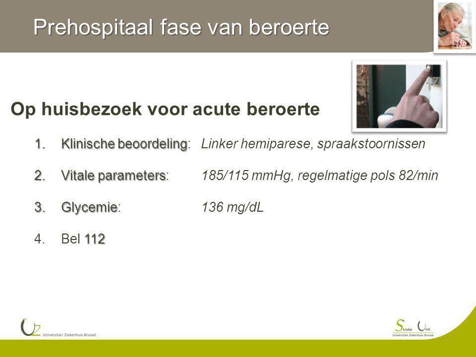 Prehospitaal fase van beroerte Op huisbezoek voor acute beroerte 1.Klinische beoordeling 1.Klinische beoordeling: Linker hemiparese, spraakstoornissen