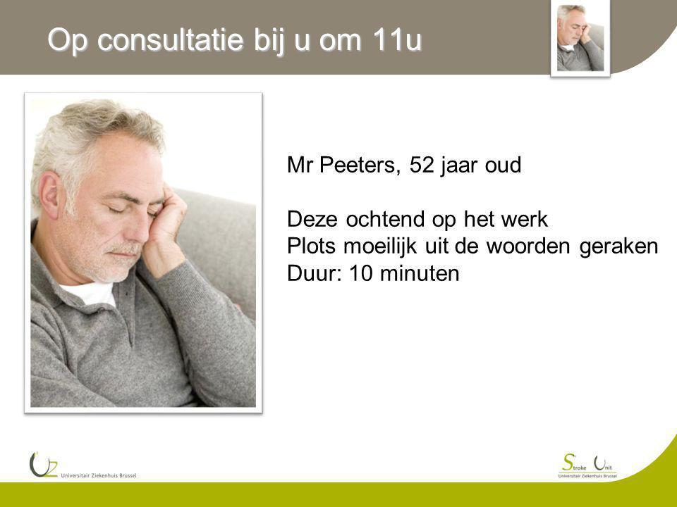 Op consultatie bij u om 11u Mr Peeters, 52 jaar oud Deze ochtend op het werk Plots moeilijk uit de woorden geraken Duur: 10 minuten