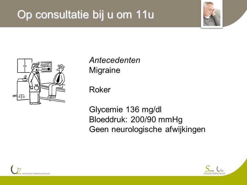 Op consultatie bij u om 11u Antecedenten Migraine Roker Glycemie 136 mg/dl Bloeddruk: 200/90 mmHg Geen neurologische afwijkingen