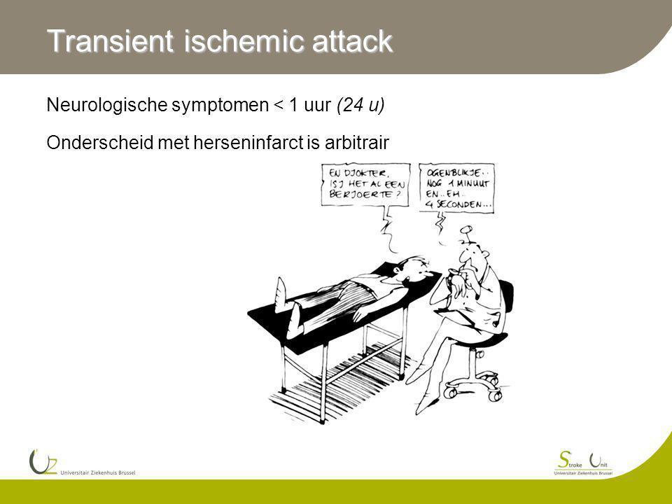 Neurologische symptomen < 1 uur (24 u) Onderscheid met herseninfarct is arbitrair Transient ischemic attack